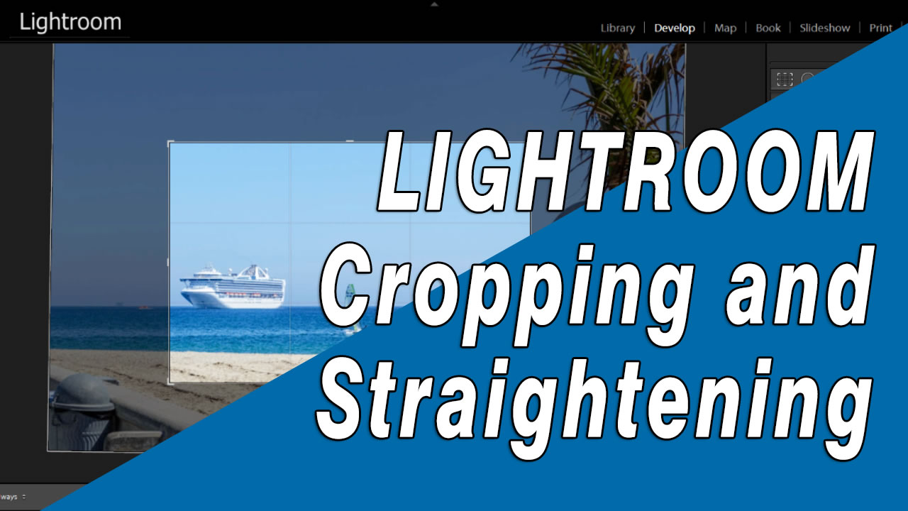 Cropping and Straightening your photos in the Devlop Module